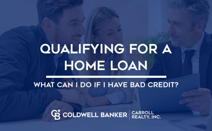 Qualifying for a Home Loan - What can I do if I have Bad Credit? Tips from Coldwell Banker Carroll Realty, Inc in Panama City, Panama City Becah, and 30A