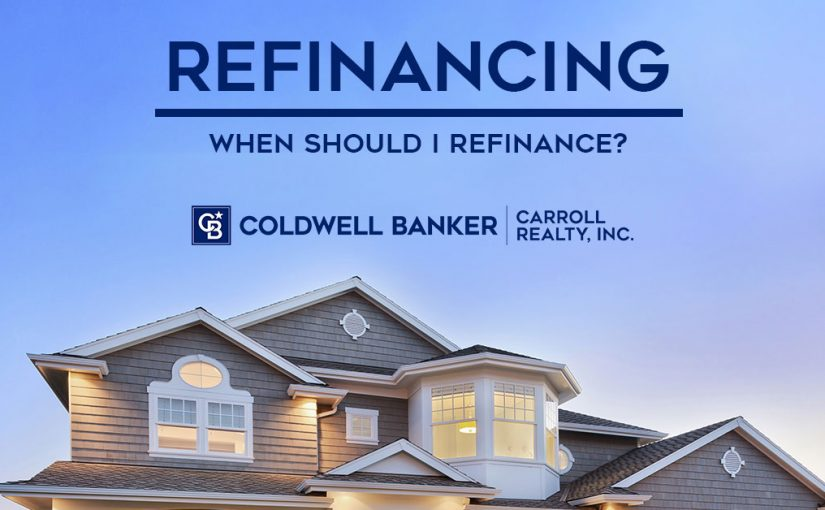 Coldwell Banker Carroll Realty - When Should I Refinance My Home?
